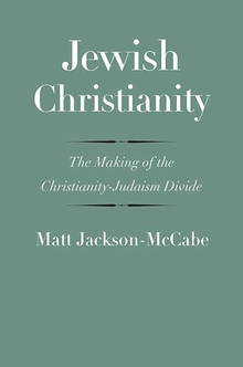 Jewish Christianity: The Making of the Christianity-Judaism Divide