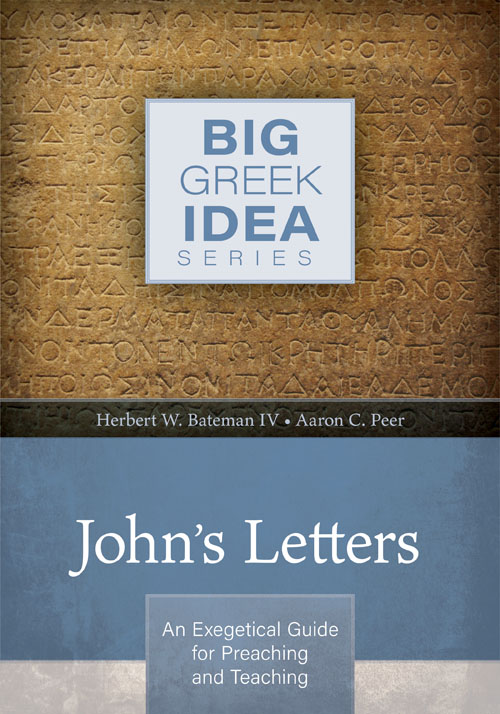 John's Letters: An Exegetical Guide for Preaching and Teaching