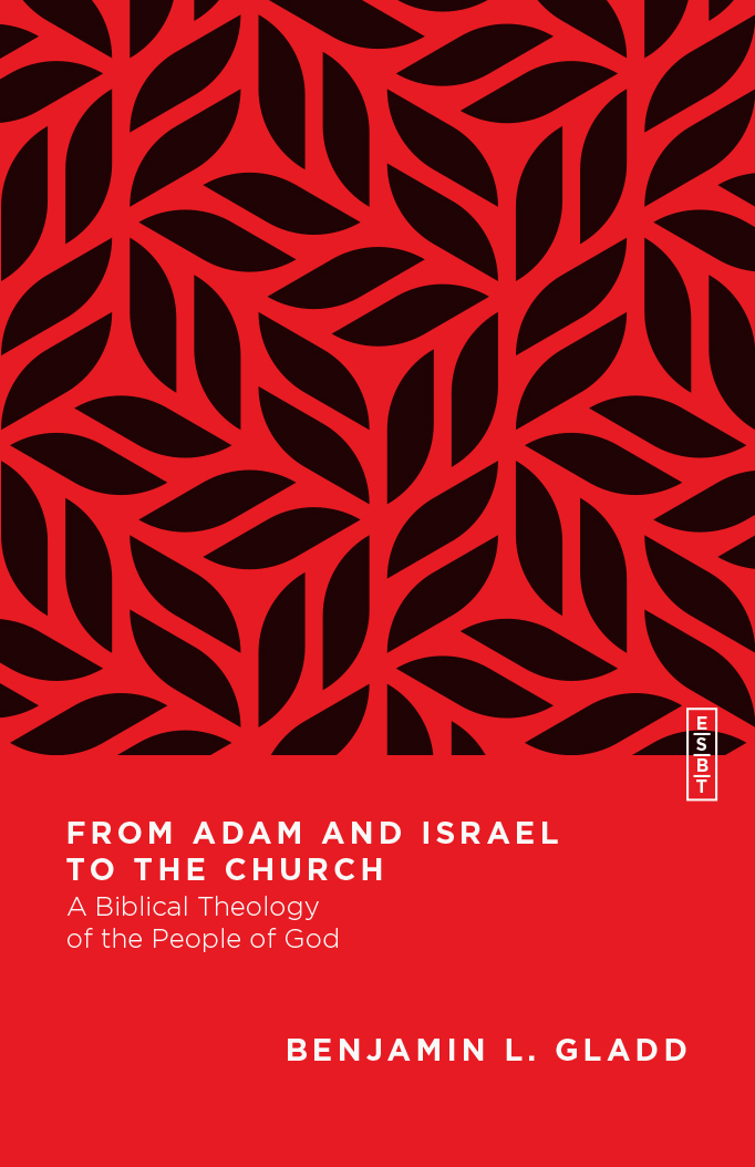 From Adam and Israel to the Church: A Biblical Theology of the People of God