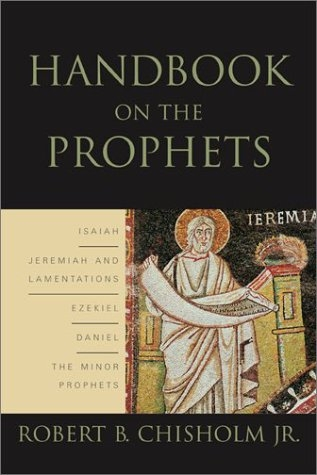 Handbook on the Prophets: Isaiah, Jeremiah, Lamentations, Ezekiel, Daniel, and the Minor Prophets
