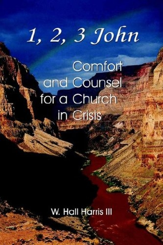 1, 2, 3 John: Comfort and Counsel for a Church in Crisis