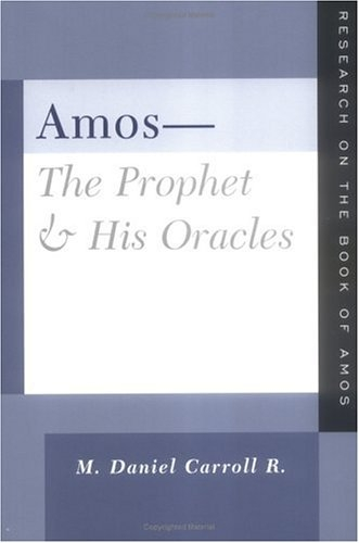 Amos-The Prophet and His Oracles: Research on the Book of Amos