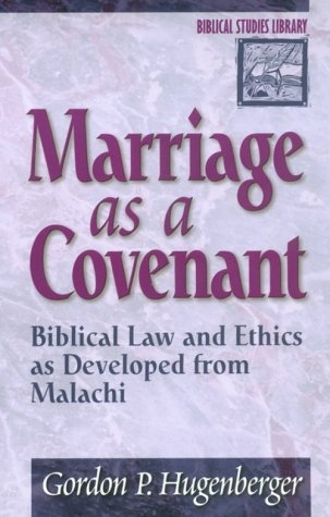 Marriage as a Covenant: Biblical Law and Ethics as Developed from Malachi