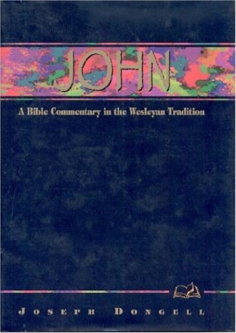 John: A Bible Commentary in the Wesleyan Tradition