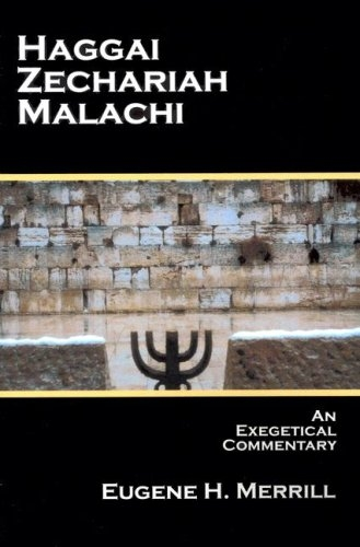 Haggai, Zechariah, Malachi - An Exegetical Commentary