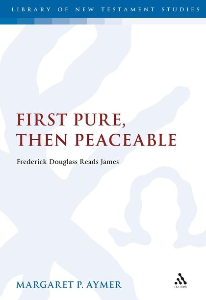 First Pure, Then Peaceable: Frederick Douglass, Darkness and the Epistle of James
