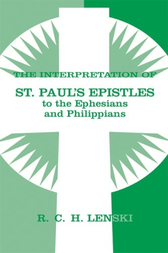 The Interpretation of St. Paul's Epistles to the Ephesians and Philippians