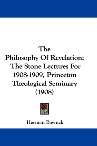 The Philosophy Of Revelation: The Stone Lectures For 1908-1909, Princeton Theological Seminary