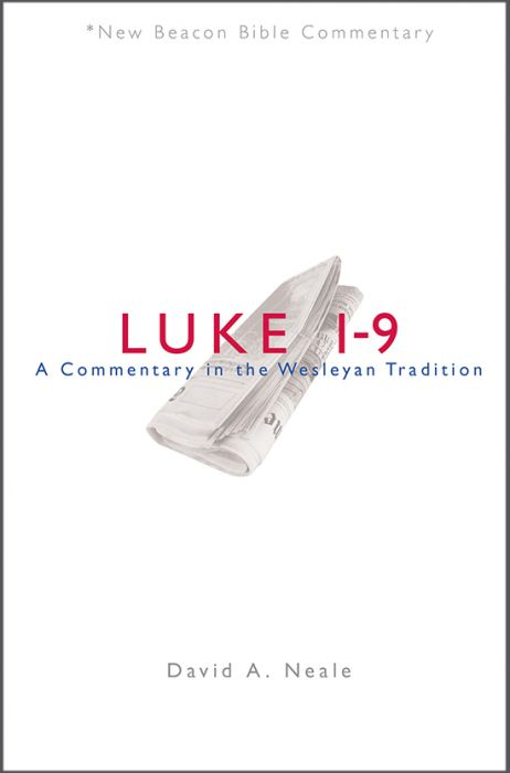 Luke 1-9: A Commentary in the Wesleyan Tradition