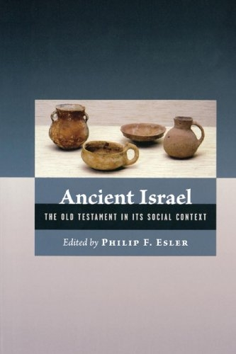 Ancient Israel: The Old Testament In Its Social Context