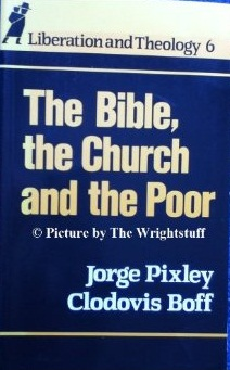 The Bible, the Church & the Poor (Liberation and Theology Series)