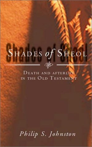 Shades of Sheol: Death and Afterlife in the Old Testament