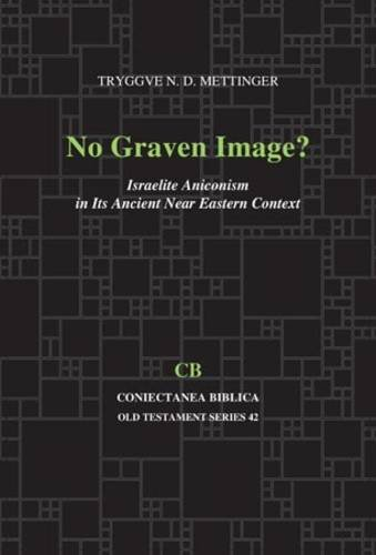 No Graven Image?: Israelite Aniconism in Its Ancient Near Eastern Context (Coniectanea Biblica, Old Testament Ser. , No 42) (Coniectanea Biblica, Old Testament Ser. , No 42)