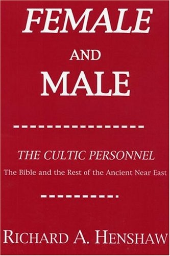 Female and Male: The Cultic Personnel: The Bible and the Rest of the Ancient Near East (Princeton Theological Monograph Series)