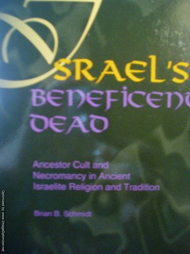 Israel's Beneficent Dead: Ancestor Cult and Necromancy in Ancient Israelite Religion and Tradition
