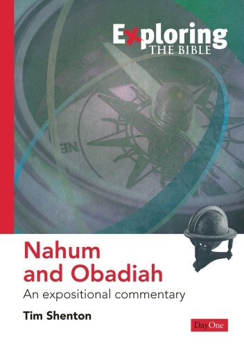 Exploring Nahum and Obadiah: An Expositional Commentary