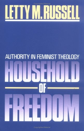 Household of Freedom: Authority in Feminist Theology (Annie Kinkead Warfield Lectures)