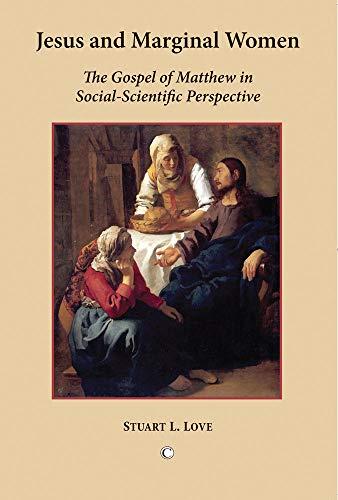 Jesus and Marginal Women: The Gospel of Matthew in Social-Scientific Perspective