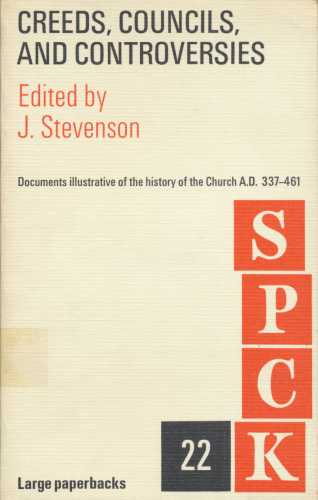 Creeds, Councils and Controversies: Documents Illustrative of the History of the Church AD 337-461 (S.P.C.K. Large Paperbacks 22)