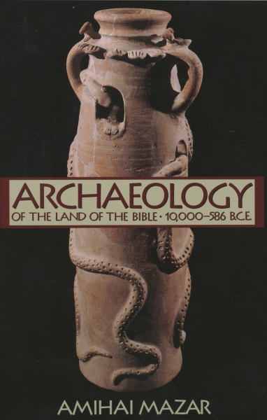 Archaeology of the Land of the Bible: Volume I: 10,000-586 B.C.E.