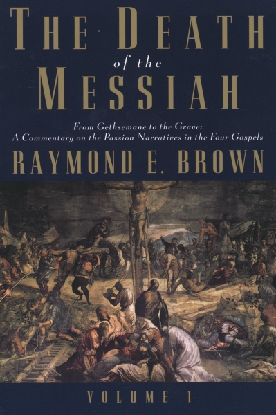 The Death of the Messiah, From Gethsemane to the Grave: Volume 1: A Commentary on the Passion Narratives in the Four Gospels
