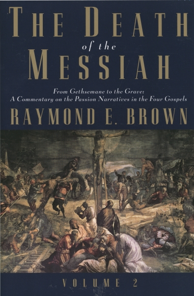 The Death of the Messiah, From Gethsemane to the Grave: Volume 2: A Commentary on the Passion Narratives in the Four Gospels