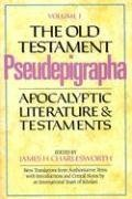 The Old Testament Pseudepigrapha: Volume 1: Apocalyptic Literature and Testaments