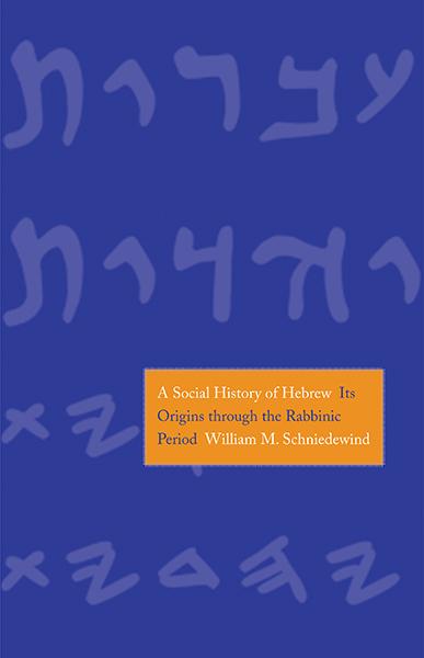 A Social History of Hebrew: Its Origins Through the Rabbinic Period