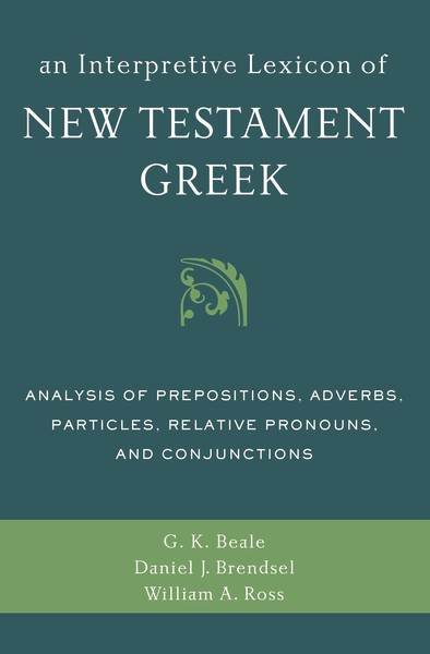 Interpretive Lexicon of New Testament Greek: Analysis of Prepositions, Adverbs, Particles, Relative Pronouns, and Conjunctions