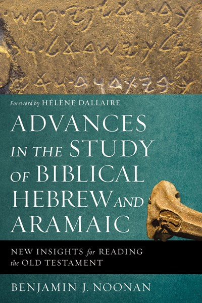 Advances in the Study of Biblical Hebrew and Aramaic:New Insights for Reading the Old Testament