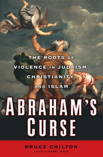 Abraham's curse: the roots of violence in Judaism, Chritianity and Islam