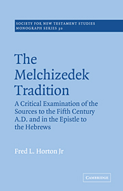 The Melchizedek Tradition: A Critical Examination of the Sources to the Fifth Century A.D. and in the Epistle to the Hebrews