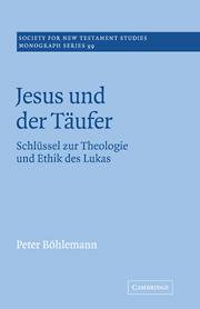 Jesus und der Täufer: Schlüssel zur Theologie und Ethik des Lukas