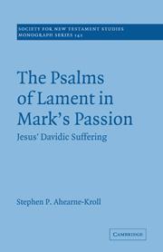 The Psalms of Lament in Mark's Passion: Jesus' Davidic Suffering