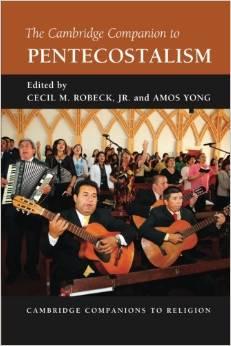 The Cambridge Companion to Pentecostalism (Cambridge Companions to Religion)