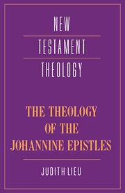 The Theology of the Johannine Epistles
