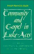 Community and Gospel in Luke-Acts: The Social and Political Motivations of Lucan