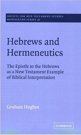 Hebrews and Hermeneutics: The Epistle to the Hebrews as a New Testament Example of Biblical Interpretation