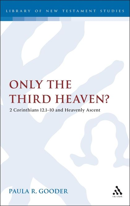 Only the Third Heaven? 2 Corinthians 12.1-10 and Heavenly Ascent