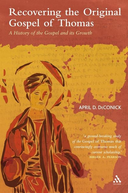 Recovering the Original Gospel of Thomas: A History of the Gospel and its Growth