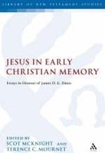 Jesus in Early Christian Memory: Essays in Honour of James D. G. Dunn