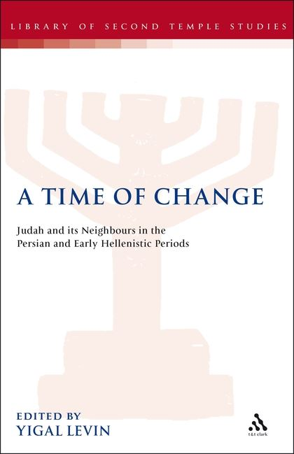 A Time of Change: Judah and its Neighbours in the Persian and Early Hellenistic Periods