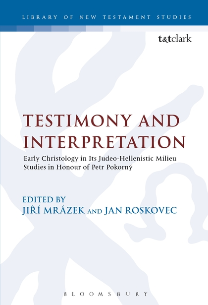 Testimony And Interpretation: Early Christology In Its Judeo-hellenistic Milieu. Studies In Honor Of Petr Pokorný