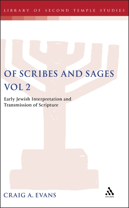 Of Scribes and Sages: Volume 2: Early Jewish Interpretation and Transmission of Scripture