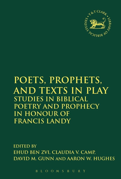 Poets, Prophets, and Texts in Play: Studies in Biblical Poetry and Prophecy in Honour of Francis Landy