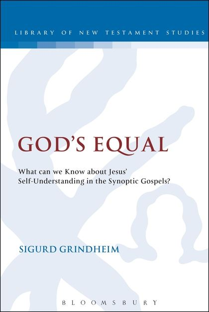 God's Equal: What Can We Know About Jesus' Self-Understanding?