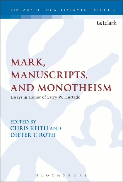 Mark, Manuscripts, and Monotheism Essays in Honor of Larry W. Hurtado