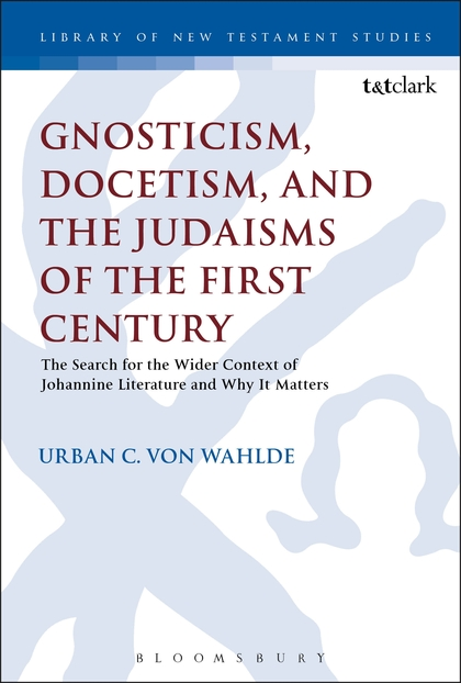 Gnosticism, Docetism and the Judaisms of the First Century: The Search for the Wider Context of Johannine Literature and Why It Matters