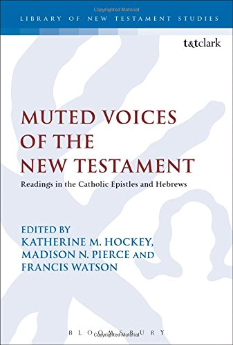 Muted Voices of the New Testament: Readings in the Catholic Epistles and Hebrews Edited by :