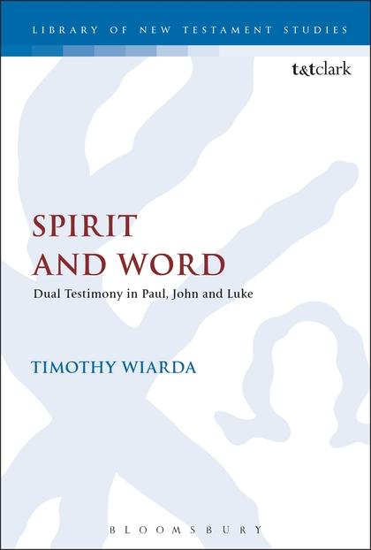 Spirit and Word: Dual Testimony in Paul, John and Luke
